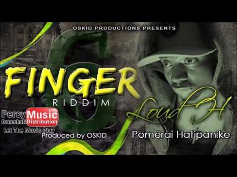 Loud H - Pomerai Hatipanike (6 Finger Riddim) August 2017 Oskid Productions
