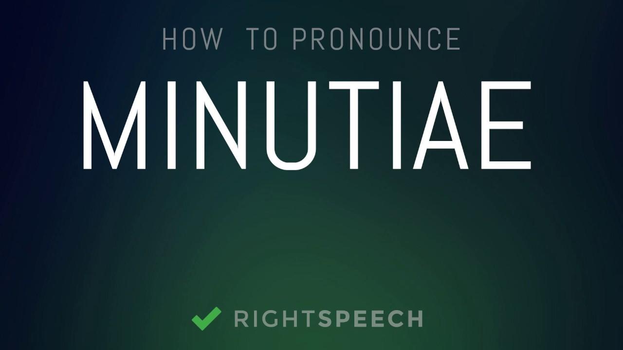 Minutiae - How to pronounce Minutiae