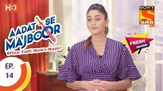 Aadat Se Majboor - आदत से मजबूर - Ep 14 -20th October, 2017