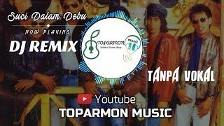 SUCI DALAM DEBU REMIX TANPA VOKAL / KARAOUKE - Toparmon Musik