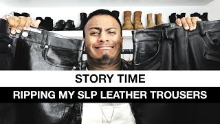Story Time: Ripping My SLP Leather Trousers