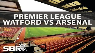 Watford vs Arsenal - Preview and Predictions | 27th Aug 2016