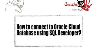 How to connect to Oracle Cloud Database using SQL Developer?