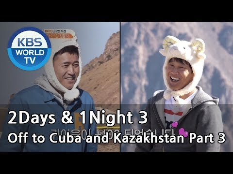 2Days & 1Night Season3 : 10-Year Anniversary, Off to Cuba and Kazakhstan Part 3  [ENG/TAI/2018.1.28]