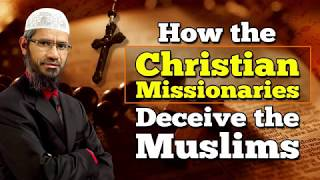 How the Christian Missionaries Deceive the Muslims – Dr Zair Naik