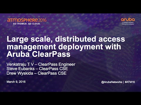 [ATM16] Large Scale, Distributed Access Management Deployment with Aruba ClearPass