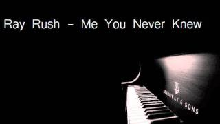 Ray Rush- Me You Never Knew