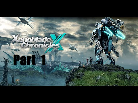 Xenoblade Chronicles X Playthrough Blind Part 1: Unknown Planet