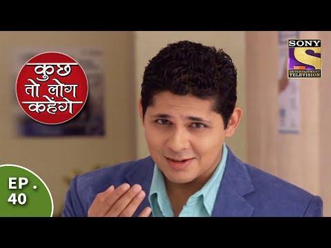 Kuch Toh Log Kahenge - Episode 40 -Nidhi's Negligence Makes Ashutosh Angry