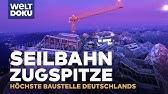 Seilbahn Zugspitze - höchste Baustelle Deutschlands | Doku