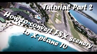 Tutorial - How to convert FSX scenery to X-plane 10 (Part 2)