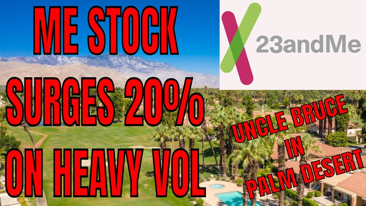 23&ME SHARES TRADE HUGH VOLUMES AND CLIMB OVER 20% IN VALUE DURING TODAYS SESSION