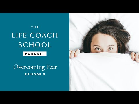 The Life Coach School Podcast Episode #5: Overcoming Fear