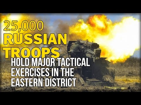 25,000 RUSSIAN TROOPS HOLD MAJOR TACTICAL EXERCISES IN THE EASTERN DISTRICT