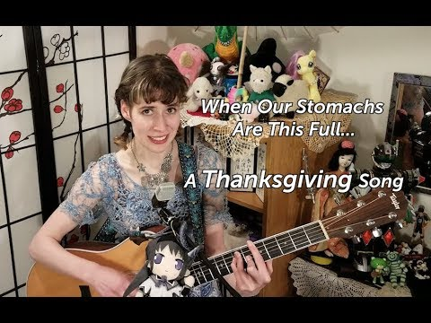 A Thanksgiving Song - When Our Stomachs Are This Full