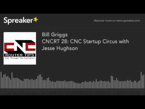 CNCRT 28: CNC Startup Circus with Jesse Hughson