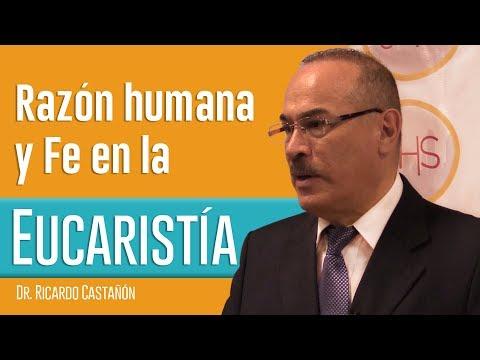 Dr. Ricardo Castañón - Razón humana y fe en la Eucaristía