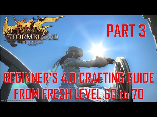 Final Fantasy XIV: Stormblood - Beginner's 4 0 Crafting Guide From
