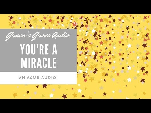 You're A Miracle [ASMR] [Soothing] [Relaxation] [Personal Attention]