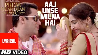 aaj unse milna hai full song with lyrics prem ratan dhan payo salman khan sonam kapoor