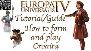 Europa Universalis 4 Tutorial/Guide - How to form Croatia in the begining