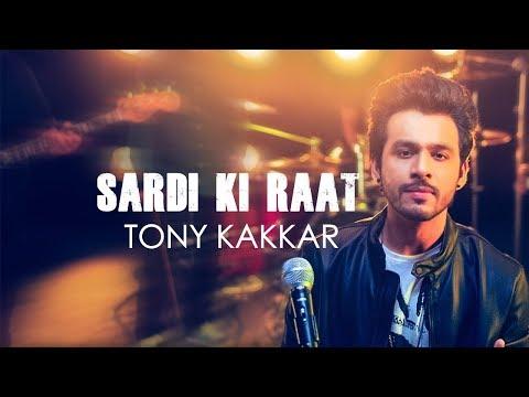 Sardi Ki Raat - Tony Kakkar | Tony Kakkar...
