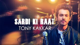 Sardi Ki Raat - Tony Kakkar | Tony Kakkar Sessions