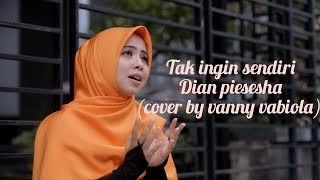 Download Lagu TAK INGIN SENDIRI - DIAN PIESESHA ( COVER BY VANNY VABIOLA) mp3