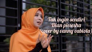 Download TAK INGIN SENDIRI - DIAN PIESESHA ( COVER BY VANNY VABIOLA)