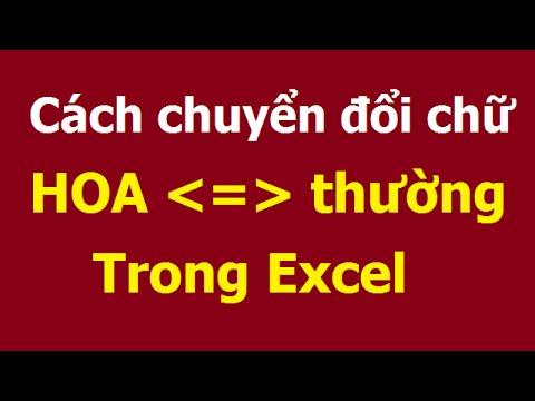 Chuyển đổi chữ in hoa, in thường hàng loạt trong Excel
