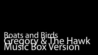 Boats and Birds (Music Box Version) - Gregory and the Hawk