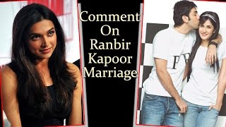 Deepika Padukone Hurt About Her Comment On Ranbir Kapoor Marriage - Bollywood Latest News