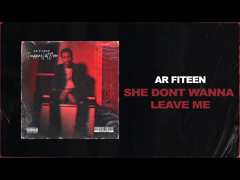 AR FITEEN – She Don't Wanna Leave