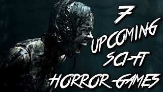 7 Upcoming Sci-Fi Horror Games 2017