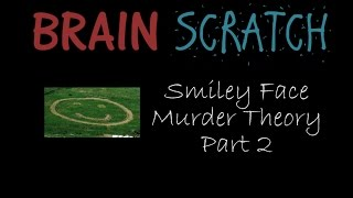 BrainScratch: Smiley Face Murder Theory Part 2