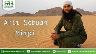 Arti Sebuah Mimpi - Ustadz DR Syafiq Riza Basalamah MA