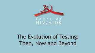 """The Evolution of HIV Testing: Then, Now and Beyond"""