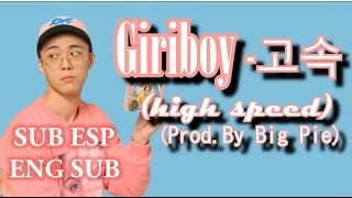 Giriboy 기리보이(high speed) 고속 _[Sub español] (English Lyrics) [Han/Rom/Eng/]   (Prod. By Big Pie)