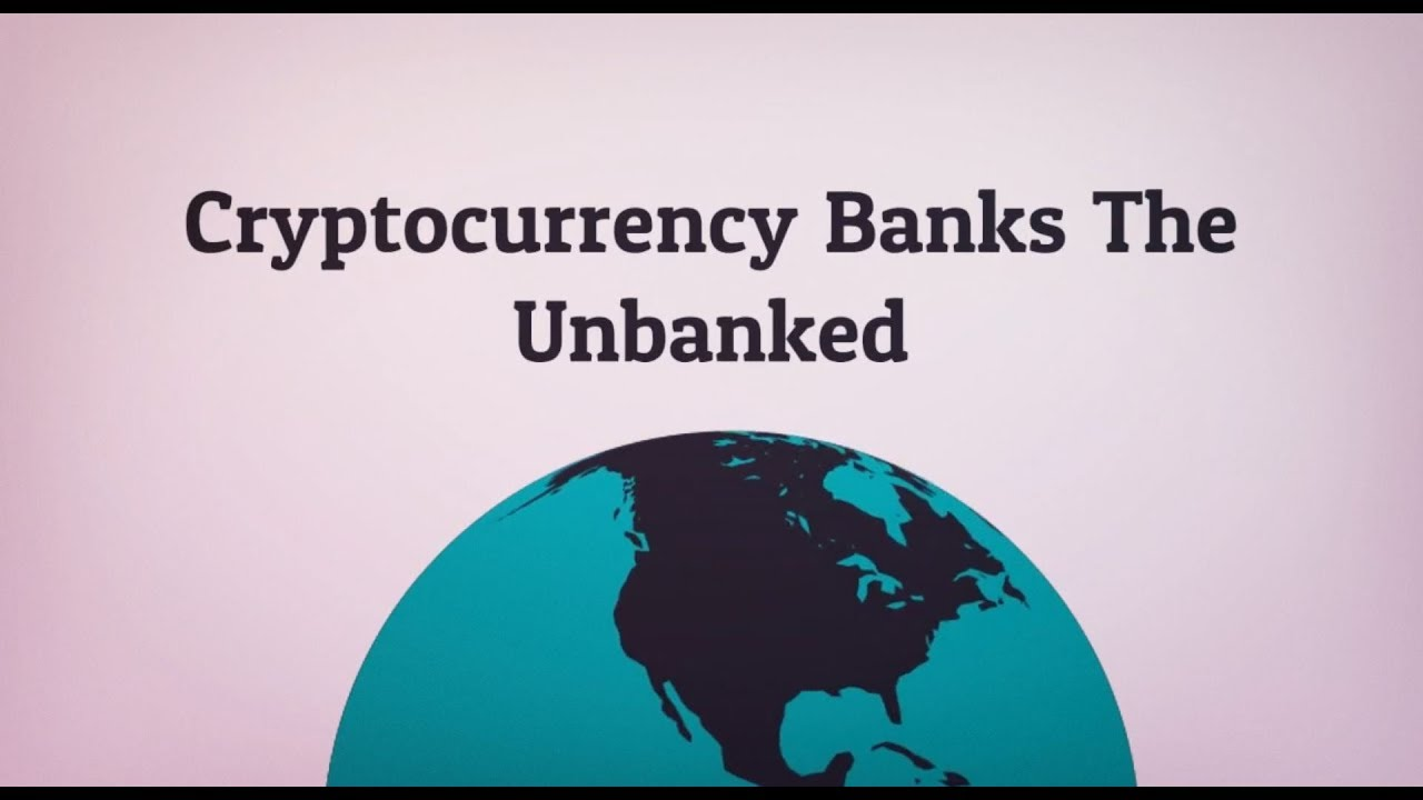 how cryptocurrency can help the unbanked