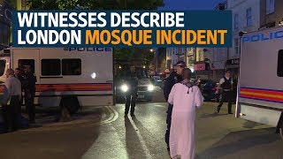 Witnesses describe London van incident near mosque