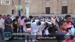 مصر العربية   الالاف يؤدون صلاة العيد بمسجد الحسين