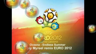 Oceana - Endless Summer  Deejay Myreel remix EURO 2012, Official Music Video , HD, Divx, DVD
