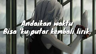Download Lagu ANDAIKAN WAKTU BISA 'KU PUTAR KEMBALI - FULL LIRIK COVER - mp3