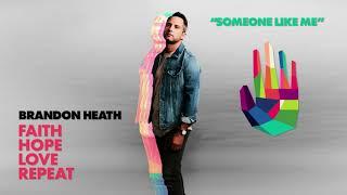 Brandon Heath - Someone Like Me (Official Audio)