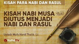 Saat Nabi Musa Diutus Menjadi Nabi dan Rasul Ustadz Mufy Hanif Thalib Lc
