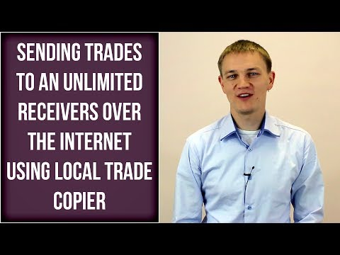Sending trades to an unlimited receivers over the internet using Local Trade Copier