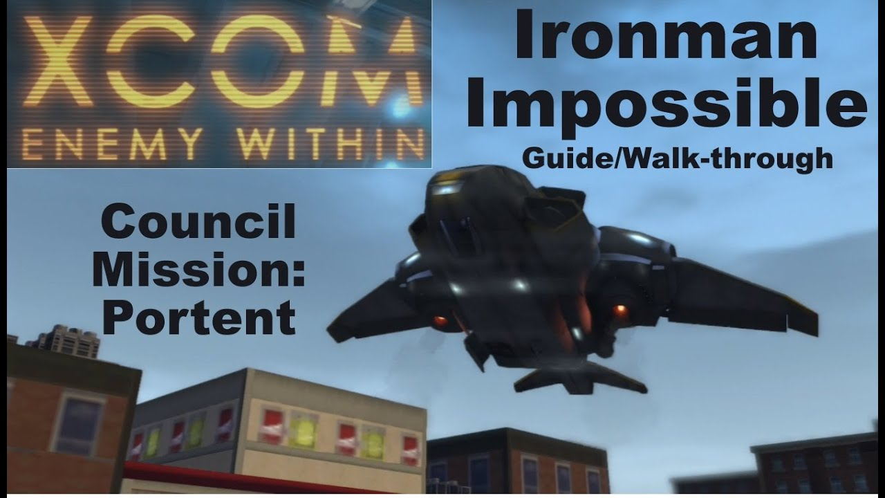 Xcom ew impossible council mission portent walkthrough for Portent xcom mission