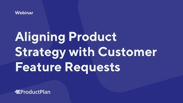 Aligning Product Strategy with Customer Feature Requests