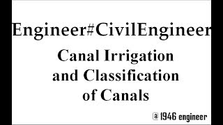 Canal Irrigation and Classification of Canals
