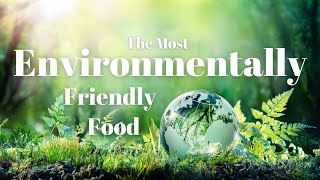 The Most Environmentally Friendly Food
